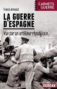 La guerre d'Espagne vue par un artilleur républicain