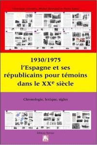 1930-1975, l'Espagne et ses républicains pour témoins dans le XXe siècle : chronologie, lexique, sigles