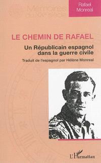 Le chemin de Rafael : un républicain espagnol dans la guerre civile