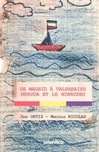 De Madrid à Valparaiso : Neruda et le Winnipeg