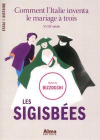 Les sigisbées : comment l'Italie inventa le mariage à trois : XVIIIe siècle