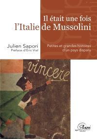 Il était une fois l'Italie de Mussolini : petites et grandes histoires d'un pays disparu