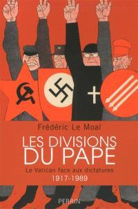 Les divisions du pape : le Vatican face aux dictatures, 1917-1989