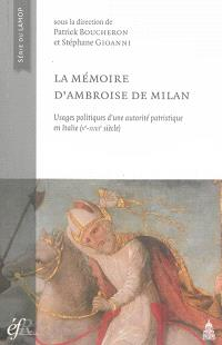 La mémoire d'Ambroise de Milan : usages politiques d'une autorité patristique en Italie : Ve-XVIIIe siècle