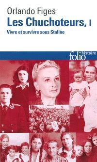 Les chuchoteurs : vivre et survivre sous Staline. Volume 1