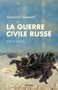 La guerre civile russe : 1917-1922