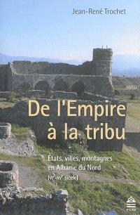 De l'Empire à la tribu : Etats, villes, montagnes en Albanie du Nord (VIe-XVe siècle)