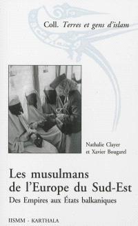 Les musulmans de l'Europe du Sud-Est : des Empires aux Etats balkaniques