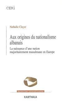 Aux origines du nationalisme albanais : la naissance d'une nation majoritairement musulmane en Europe