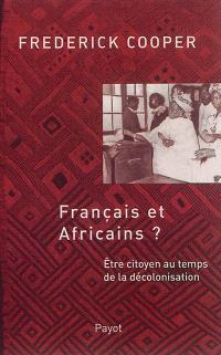 Français et Africains ? : être citoyen au temps de la décolonisation