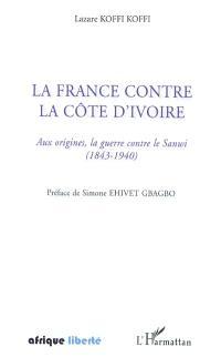 La France contre la Côte d'Ivoire : aux origines, la guerre contre le Sanwi (1843-1940)