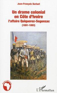 Un drame colonial en Côte d'Ivoire : l'affaire Quiquerez-Segonzac (1891-1893)