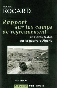 Rapport sur les camps de regroupement : et autres textes sur la guerre d'Algérie