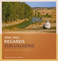 Regards sur l'Algérie : 1954-1962