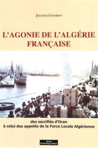 L'agonie de l'Algérie française : des sacrifiés d'Oran à celui des appelés de la Force locale algérienne