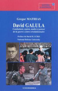 David Galula : combattant, espion, maître à penser de la guerre contre-révolutionnaire