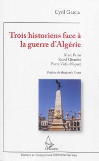 Trois historiens face à la guerre d'Algérie : Marc Ferro, Raoul Girardet, Pierre Vidal-Naquet