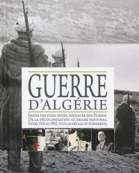 La guerre d'Algérie : exode des pied-noirs, massacre des Harkis : de la décolonisation au drame national, 1954-1962