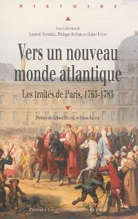 Vers un nouveau monde atlantique : les traités de Paris, 1763-1783