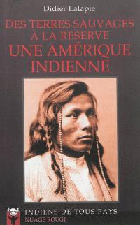 Des terres sauvages à la réserve : une Amérique indienne