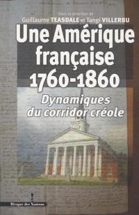 Une Amérique française : 1760-1860 : dynamiques du corridor créole