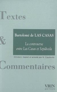 La controverse entre Las Casas et Sepulveda. Précédé de Impérialisme, empire et destruction