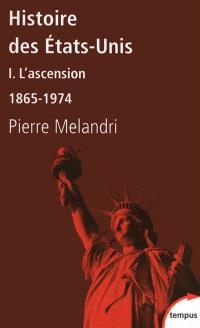 Histoire des Etats-Unis. Volume 1, L'ascension : 1865-1974