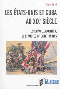 Les Etats-Unis et Cuba au XIXe siècle : esclavages, abolition et rivalités internationales