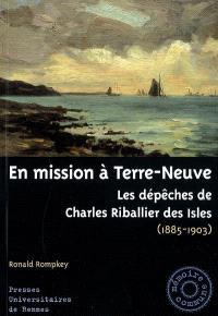 En mission à Terre-Neuve : les dépêches de Charles Riballier des Isles (1885-1903)
