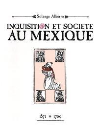 Inquisition et société au Mexique : 1571-1700