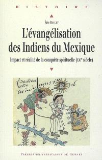 L'évangélisation des Indiens du Mexique : impact et réalité de la conquête spirituelle au XVIe siècle