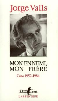 Mon ennemi, mon frère : Cuba, 1952-1984