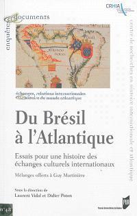 Du Brésil à l'Atlantique : essais pour une histoire des échanges culturels internationaux : mélanges offerts à Guy Martinière