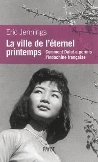 La ville de l'éternel printemps : comment Dalat a permis l'Indochine française