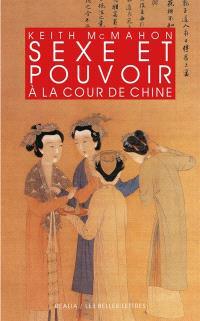 Sexe et pouvoir à la cour de Chine : épouses et concubines des Han aux Liao (IIIe siècle av. J.-C.-XIIe siècle apr. J.-C.)