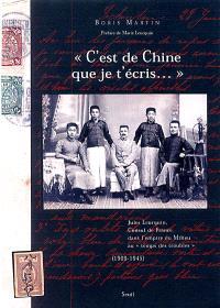 C'est de Chine que je t'écris... : Jules Leurquin, consul de France dans l'empire du Milieu au temps des troubles (1909-1945)