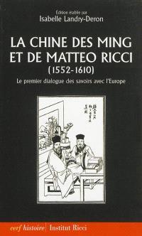 La Chine des Ming et de Matteo Ricci, 1552-1610 : le premier dialogue des savoirs avec l'Europe