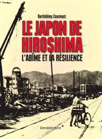 Le Japon de Hiroshima : l'abîme et la résilience