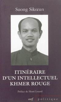 Itinéraire d'un intellectuel khmer rouge. Suivi de Les acteurs du drame