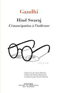 Hind swaraj : l'émancipation à l'indienne