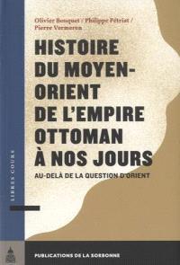 Histoire du Moyen-Orient de l'Empire ottoman à nos jours : au-delà de la question d'Orient
