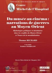 Du musée au cinéma : narrations de guerre au Moyen-Orient : mythologies politiques et identitaires dans les conflits du Moyen-Orient à l'heure de la mondialisation