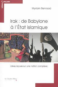 Irak : de Babylone à l'Etat islamique : idées reçues sur une nation complexe