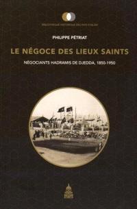 Le négoce des lieux saints : les négociants hadramis de Djedda, 1850-1950