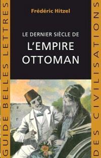 Le dernier siècle de l'Empire ottoman : 1789-1923
