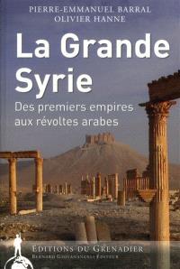 La Grande Syrie : des premiers empires aux révoltes arabes