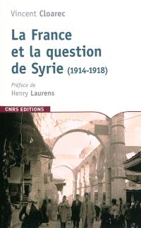 La France et la question de la Syrie : 1914-1918
