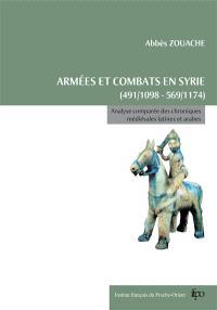 Armées et combats en Syrie de 491 (1098) à 569 (1174) : analyse comparée des chroniques médiévales latines et arabes