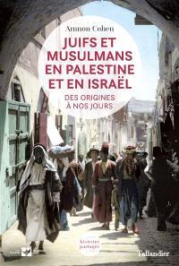 Juifs et musulmans en Palestine et en Israël : des origines à nos jours