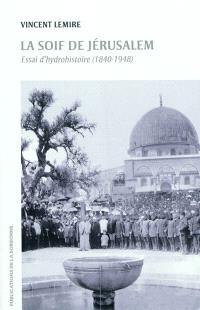 La soif de Jérusalem : essai d'hydrohistoire, 1840-1948